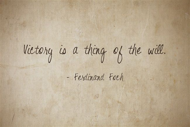 Victory is a thing of the will. - Ferdinand Foch #inspiration #quote