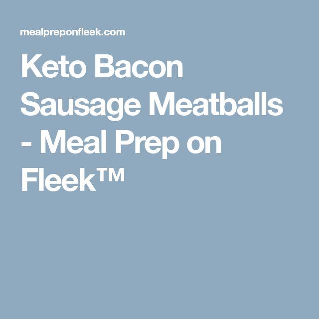 Keto Bacon Sausage Meatballs - Meal Prep on Fleek™