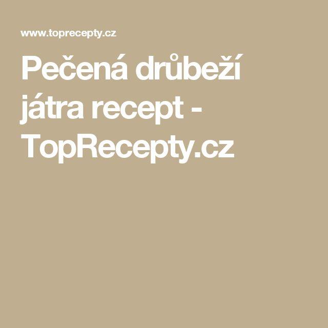Pečená drůbeží játra recept - TopRecepty.cz