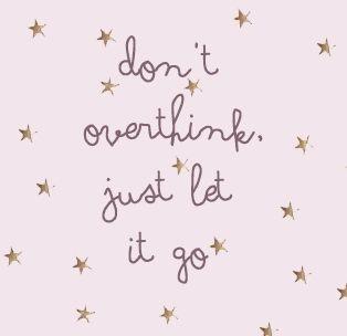don't overthink
