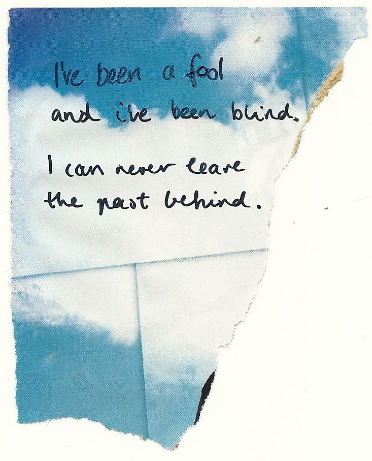 "I've been a fool and I've been blind. I can never leave the past behind - ""Shake it Out"" - Florence and the Machine"