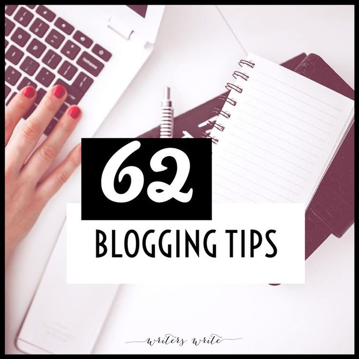 62 Essential Blogging Tips