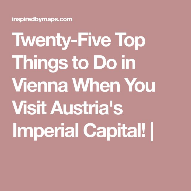 Twenty-Five Top Things to Do in Vienna When You Visit Austria's Imperial Capital! |