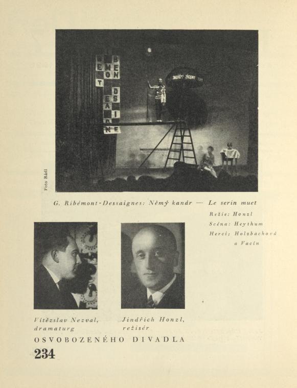 G. Ribémont-Dessaignes: Němý kanár = Le serin muet (režie: Honzl, scéna: Heythum; herci: Holzbachová a Vacín); Vítězslav Nezval, dramaturg; ...