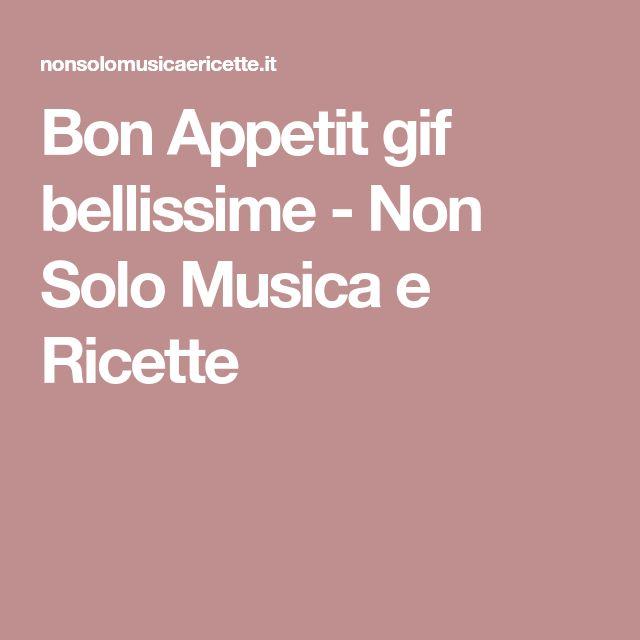 Bon Appetit gif bellissime - Non Solo Musica e Ricette