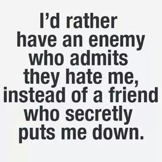 I'd rather have an enemy who Aggressive quotes