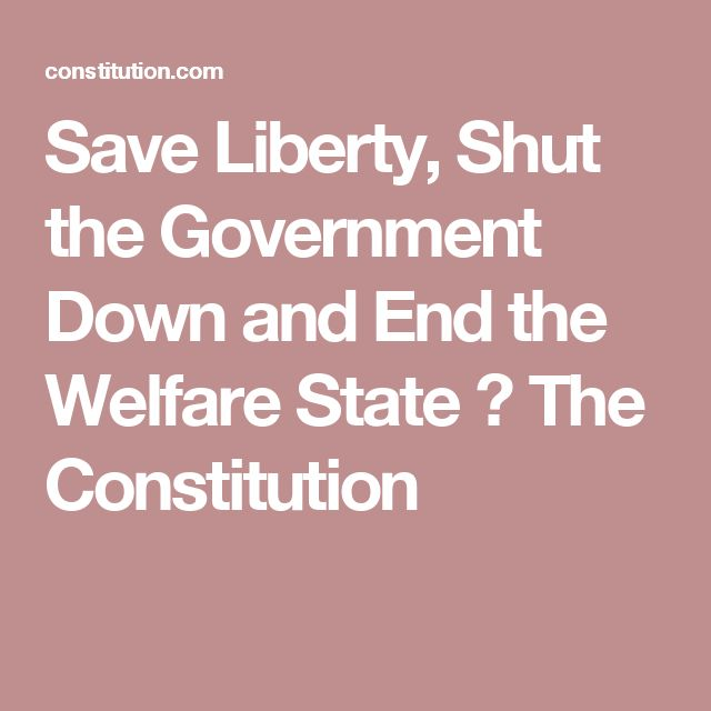 Save Liberty, Shut the Government Down and End the Welfare State ⋆ The Constitution