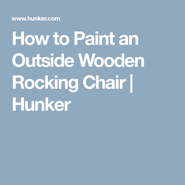 How to Paint an Outside Wooden Rocking Chair | Hunker