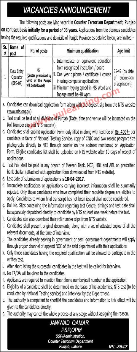 #  Title  Details  1  Jobs Location  Pakistan  2  Government / Private  Government  3  FPSC / PPSC / NTS / Others  Others  4  Published Date  01 Apr 2017 Saturday  5  Last Date to Apply  18 Apr 2017 Tuesday  6  Newspaper Name  Express  CTD Jobs Punjab 2017 for Data Entry Operators NTS Application Form Download Latest  Vacancies / Positions:-  67 data Entry Operators BPS-7  Educational Qualification:  Intermediate or equivalent  One year diploma/certificate / Course in Computer  Typing Speed…