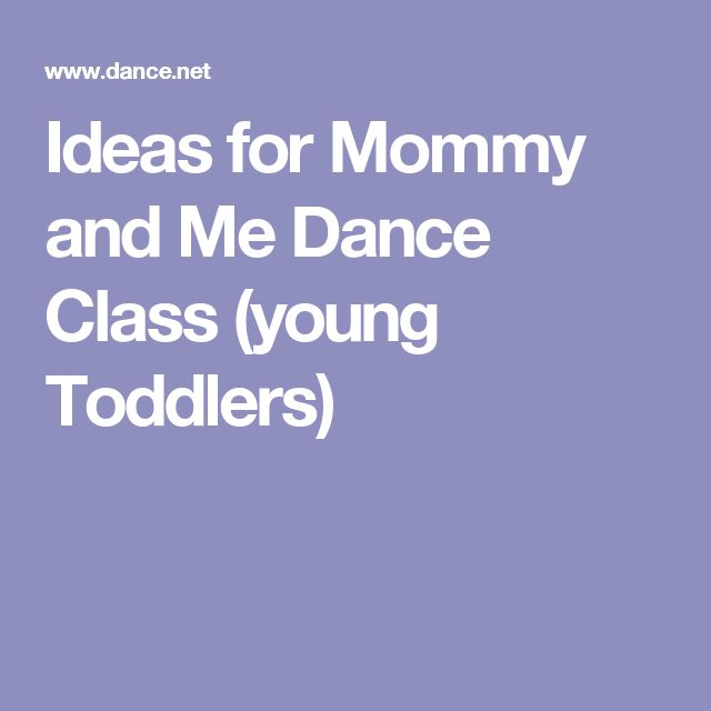 Ideas for Mommy and Me Dance Class (young Toddlers)