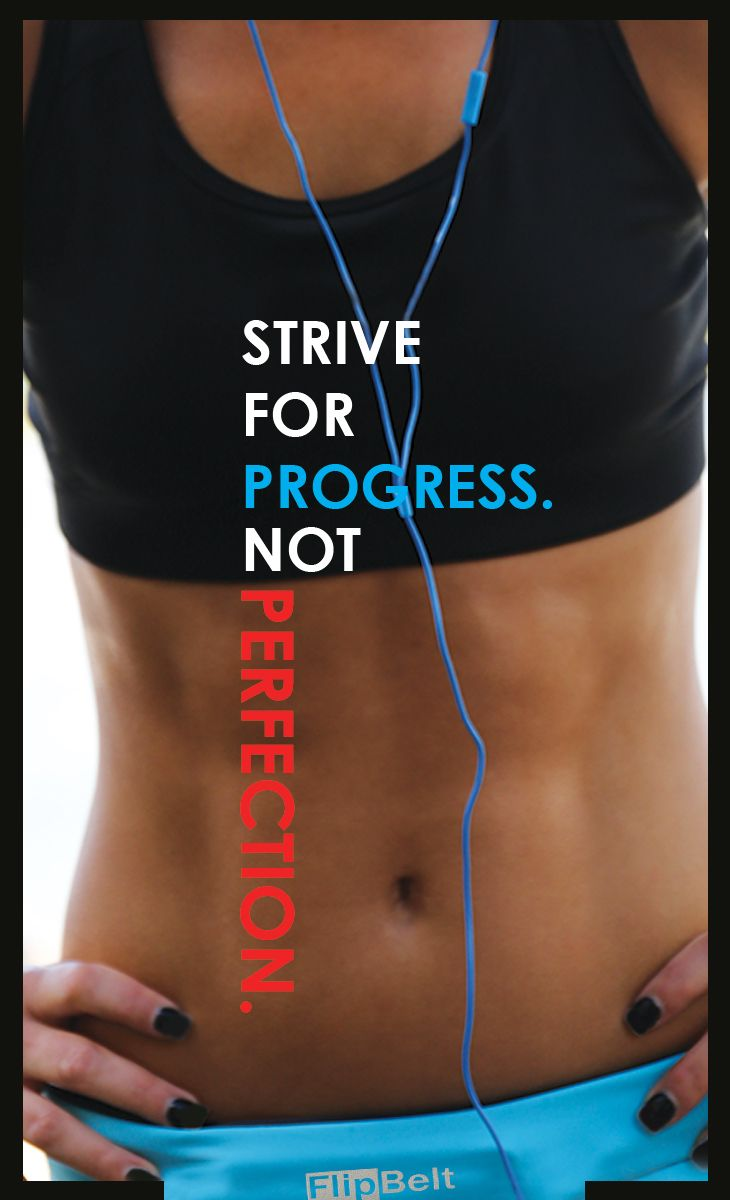 Strive for progress. Not perfection.  #Quote #Fitness #Progress #Exercise #Workout For more quotes- http://www.flipbelt.com/?utm_source=Win-PR&utm_medium=PR&utm_campaign=Win-PR