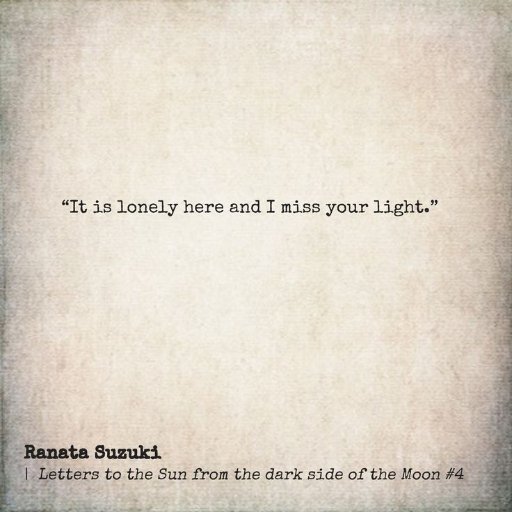 "It is lonely here and I miss your light "" – Ranata Suzuki"