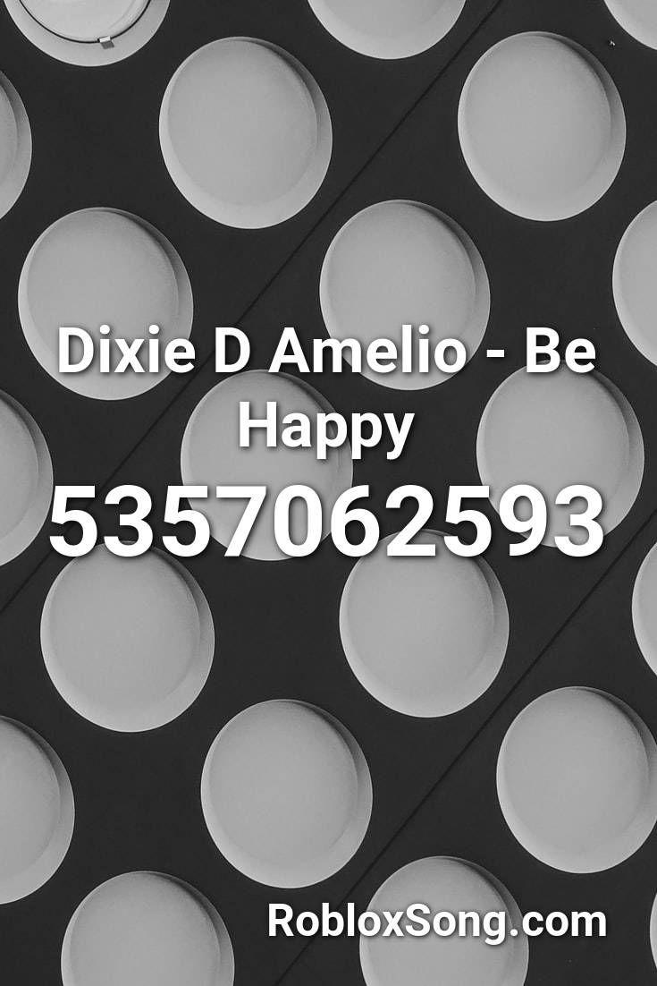 Dixie D Amelio Be Happy Roblox Id Roblox Music Codes Roblox Roblox Codes Roblox Pictures