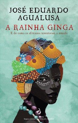 A RAINHA GINGA, a novel by José Eduardo Agualusa | Portuguese Edition from Quetzal Editores| Edición Portuguesa de Quetzal Editores
