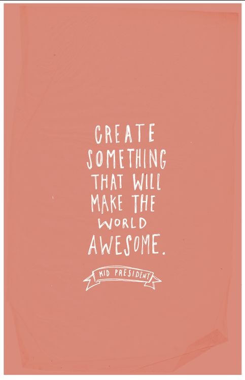 Create something that will make the world awesome. - Kid President #inspire #redbandsociety WED | FOX