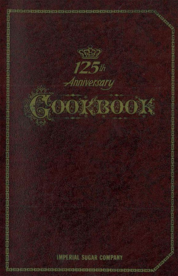 Imperial Sugar 125th Anniversary, 1968 PDF - There are approximately 100 cookbooks generously given to us from the Imperial Sugar Company. Vintage, Retro and Current PDFs.