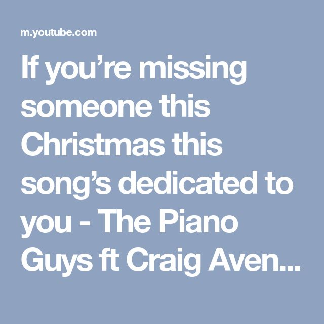 If you're missing someone this Christmas this song's dedicated to you - The Piano Guys ft Craig Aven - YouTube. Grief loss sorrow comfort following daughter's death