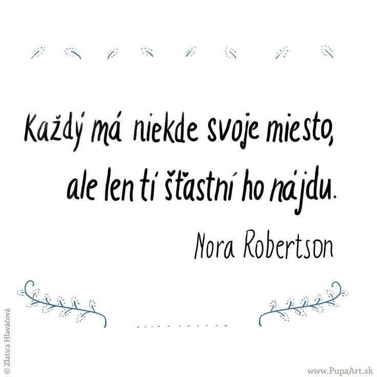 283/365 Každý má niekde svoje miesto, ale len tí šťastní ho nájdu. Nora Roberts