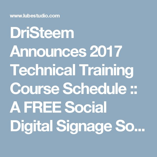 DriSteem Announces 2017 Technical Training Course Schedule :: A FREE Social Digital Signage Software - Everyone Broadcasts Now