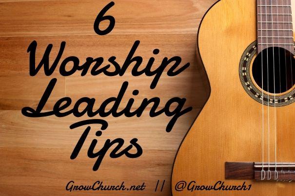 6 Worship Leading Tips - How To Lead Worship #worship http://growchurch.net/how-to-lead-praise-worship