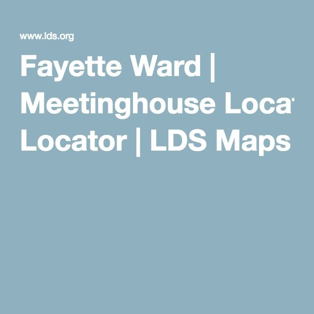 Fayette Ward | Meetinghouse Locator | LDS Maps
