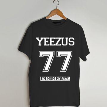 Kanye West Yeezus 77 uh huh honey t shirt men and t shirt women by fashionveroshop