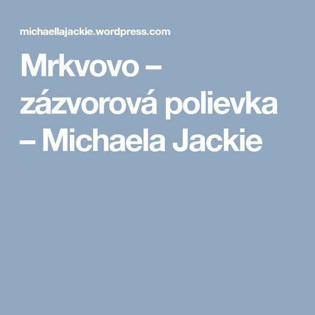 Mrkvovo – zázvorová polievka – Michaela Jackie