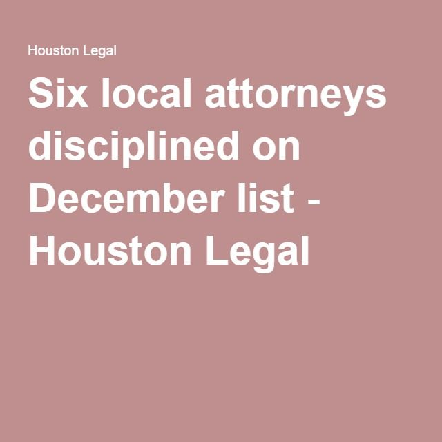 Six local attorneys disciplined on December list - Houston Legal
