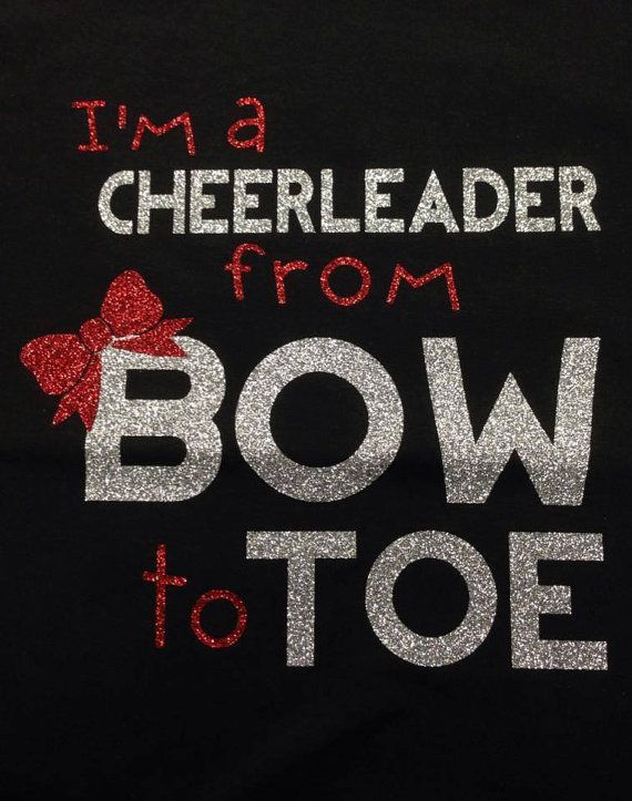 I M A Cheerleader From Bow To Toe I Love This Quote Spirit Shirts Cheer Quotes Cheerleading