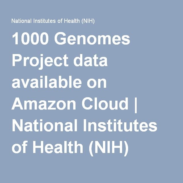 1000 Genomes Project data available on Amazon Cloud | National Institutes of Health (NIH)