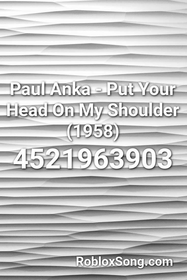 Paul Anka Put Your Head On My Shoulder 1958 Roblox Id Roblox Music Codes Anka Roblox Your Head