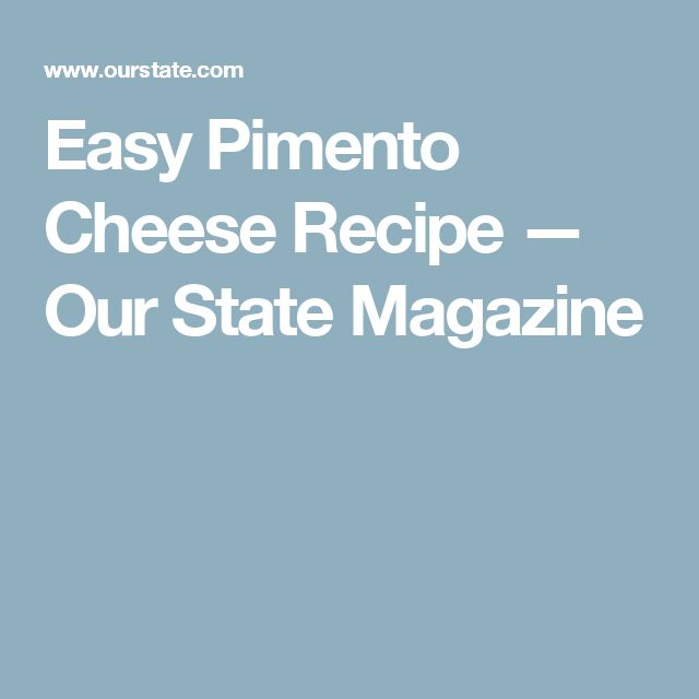 Easy Pimento Cheese Recipe — Our State Magazine