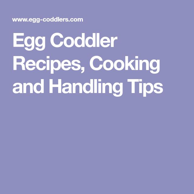 Egg Coddler Recipes, Cooking and Handling Tips