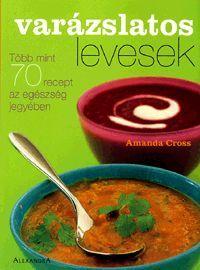 Varázslatos levesek könyv - Dalnok Kiadó Zene- és DVD Áruház - Gasztronómia, szakácskönyvek