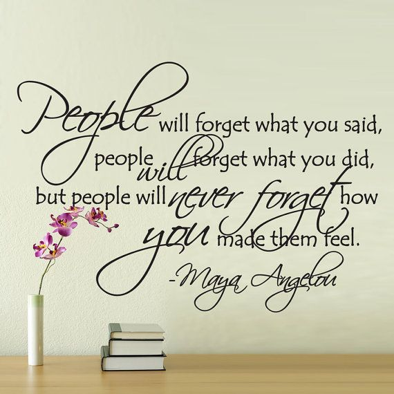 People will never forget how you made them feel.: Maya Angelou, Life, Inspiration, Vinyls Wall Decals, Things, Living, Wall Decals Stickers, New Quotes, Vinyl Wall Decals