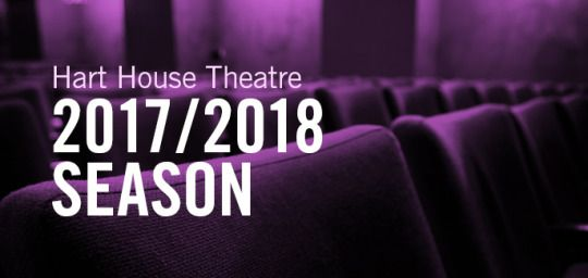 Hart House Theatre Launches its 2017/2018 Season