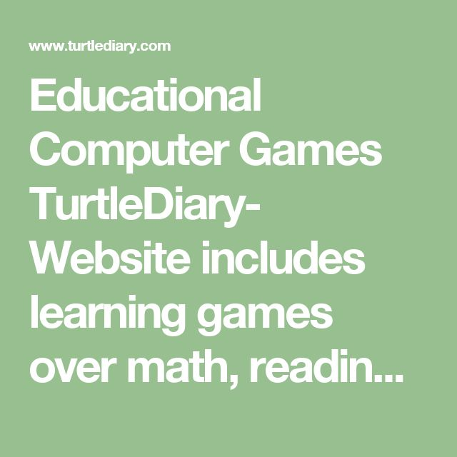 Educational Computer Games TurtleDiary- Website includes learning games over math, reading, spelling and much more, appropriate for K-5 th grade.