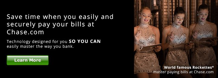 Save time when you easily and securely pay your bills at Chase.com. Technology designed for you so you can easily master the way you bank. World famous Rockettes (R). Master paying bills at Chase.com. Learn More.