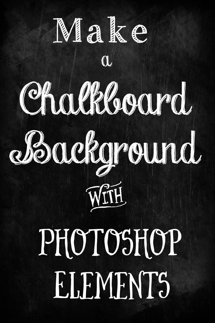 Make a Chalkboard Background with Photoshop Elements - Karen Brockney Photography