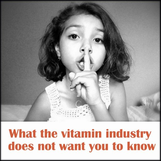 What The Vitamin Industry Does Not Want You To Know (RE: Why vitamins supplements are not necessary for kids and how some can actually be counter productive)