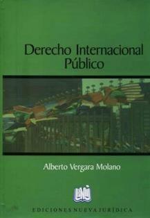 Derecho internacional público/ Alberto Vergara Molano. 342.1 V48