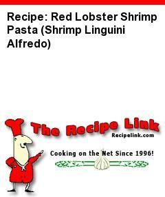 Recipe: Red Lobster Shrimp Pasta (Shrimp Linguini Alfredo) - Recipelink.com