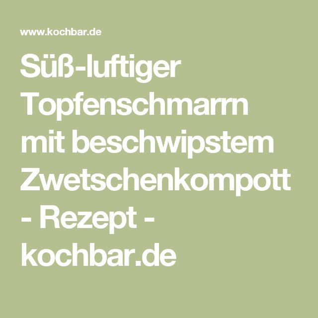 Süß-luftiger Topfenschmarrn mit beschwipstem Zwetschenkompott - Rezept - kochbar.de