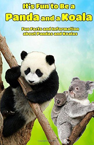 It's Fun to Be a Panda and a Koala: Fun Facts about Pandas and Koalas (Animal Books for Children) (Volume 2) by Francois Bissonnette http://www.amazon.com/dp/1511707054/ref=cm_sw_r_pi_dp_yPjPwb107679D