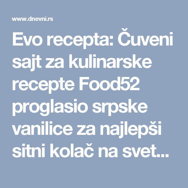 Evo recepta: Čuveni sajt za kulinarske recepte Food52 proglasio srpske vanilice za najlepši sitni kolač na svetu! - Dnevni.rs