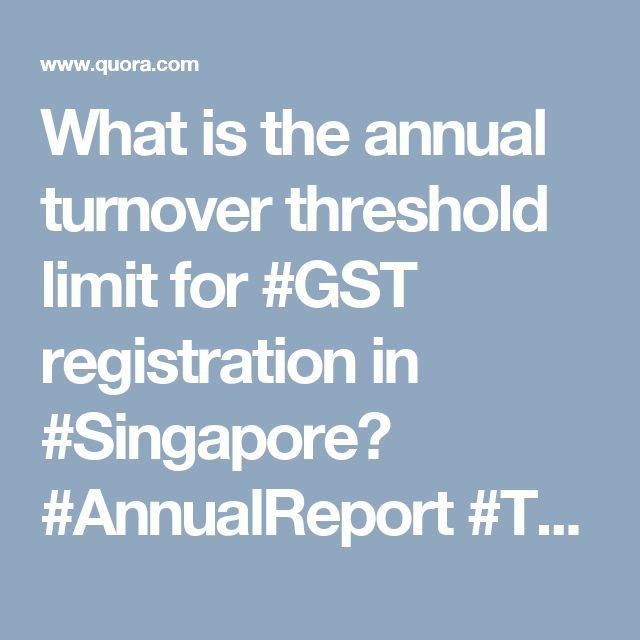 What is the annual turnover threshold limit for #GST registration in #Singapore? #AnnualReport #TaxReturns
