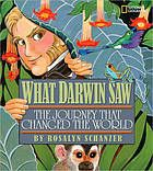 What Darwin saw : the journey that changed the world
