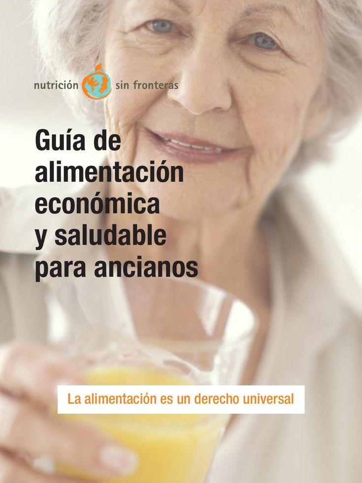 Guía de alimentación económica y saludable para ancianos Esta guía de alimentación saludable muestra como las personas mayores de 65 años pueden mejorar su estado de salud cambiando los hábitos alimentarios.