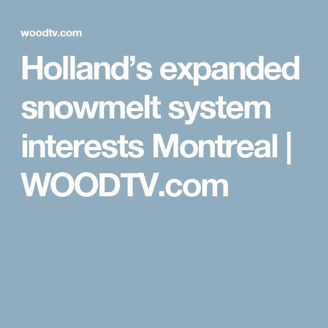 Holland's expanded snowmelt system interests Montreal   WOODTV.com