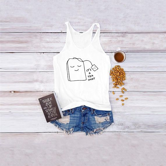 It's a tea shirt cool tank funny tshirt cute shirt graphic womens girls teens unisex grunge tumblr flatlay instagram style instagram blogger punk hipster gifts ideas handmade casual fashion dope cute classy graphic funny tops fall winter Christmas Thanksgiving cozy regular fit shirts clothes outfits Sarcastic #womensfashionhipstergrunge